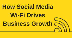 Social Media Wi-Fi Drives Business Growth
