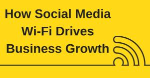 Social Media Wi-Fi Drives Business Growth