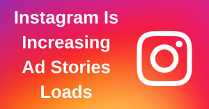 Instagam Increasing Ads Stories Loads